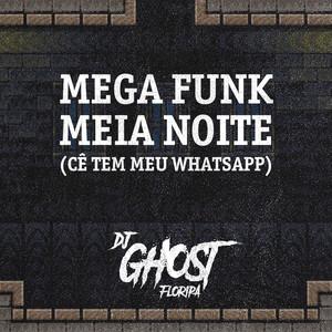 Mega Funk Meia Noite (Cê Tem Meu WhatsApp)