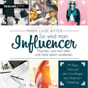 So wird man Influencer! (Machen, was man liebt, und Geld damit verdienen) Audiobook