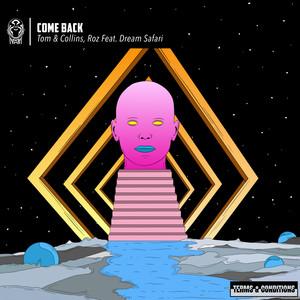 Come Back (feat. Dream Safari) by Tom & Collins, RØZ, Dream Safari