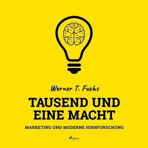 Tausend und eine Macht - Marketing und moderne Hirnforschung (Ungekürzt) Audiobook