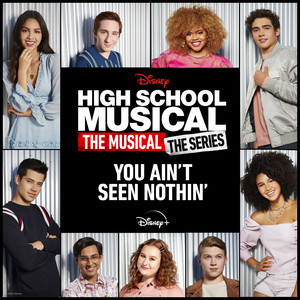"""You Ain't Seen Nothin' [From """"High School Musical: The Musical: The Series (Season 2)""""]"""