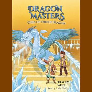 Chill of the Ice Dragon - Dragon Masters, Book 9 (Unabridged)