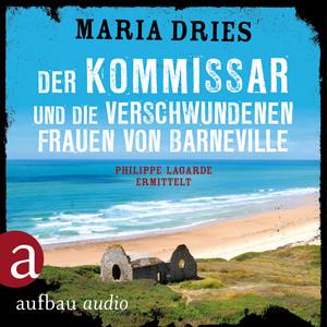 Der Kommissar und die verschwundenen Frauen von Barneville - Kommissar Philippe Lagarde, Band 7 (Ungekürzt) Hörbuch kostenlos