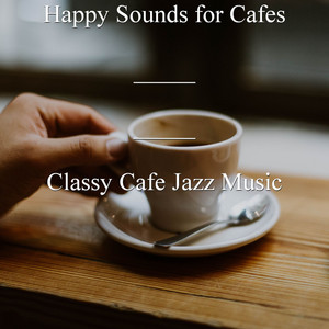Artistic Bgm for Coffee Boutiques by Classy Cafe Jazz Music