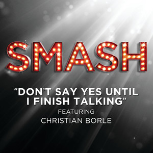 Don't Say Yes Until I Finish Talking (SMASH Cast Version featuring Christian Borle)