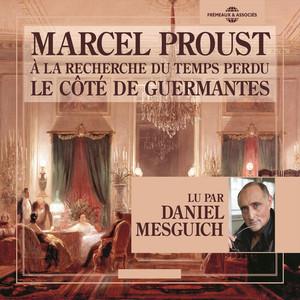 Marcel Proust : A la recherche du temps perdu - Le côté de Guermantes (Lu par Daniel Mesguich) Audiobook