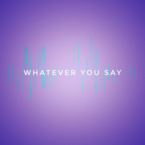 Whatever You Say album