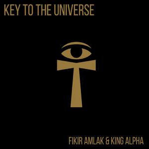 Key to the Universe by Fikir Amlak, King Alpha