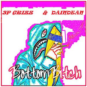 Bottom Bitch by Tribe, 3p Grizz, Daindean