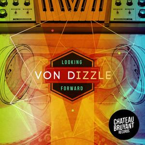Von Dizzle - Looking Forward