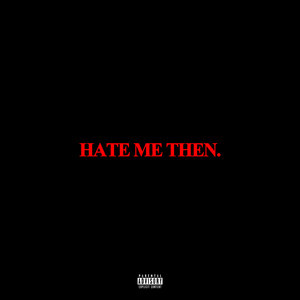 Hate Me Then.