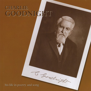 Charlie Goodnight: His Life in Poetry and Song