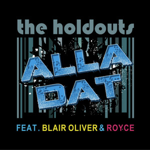 Alla Dat (feat. Blair Oliver & Royce) by The Holdouts