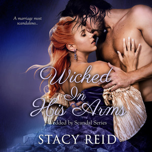Wicked in His Arms - Wedded by Scandal, Book 2 (Unabridged)