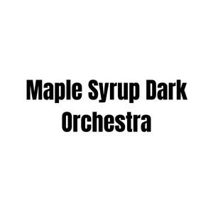 Maple Syrup Dark Orchestra
