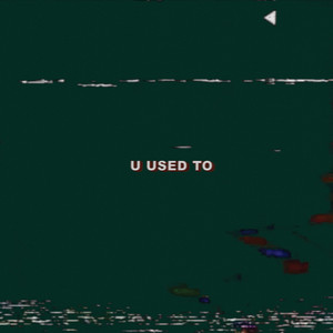 U Used To
