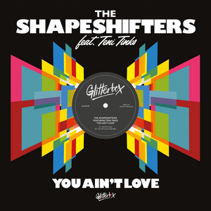 The Shapeshifters Feat. Teni Tinks - You Ain´t Love