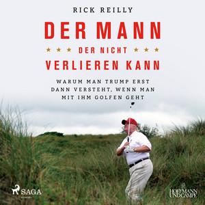 Der Mann, der nicht verlieren kann: Warum man Trump erst dann versteht, wenn man mit ihm golfen geht Audiobook