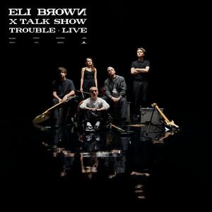 Eli Brown & Talk Show - Trouble