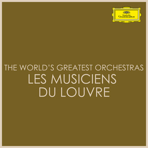 The World's Greatest Orchestras - Les Musiciens du Louvre