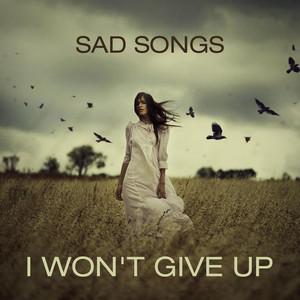 Sad Songs - I Won't GIve Up