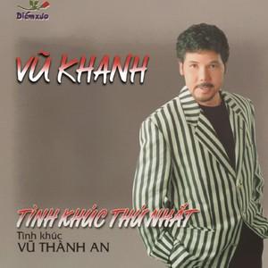 Vũ Khanh - Tình khúc thứ nhất (Tình khúc Vũ Thành An) album