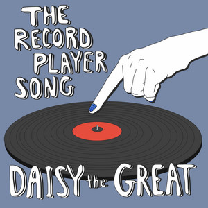 The Record Player Song - Daisy The Great