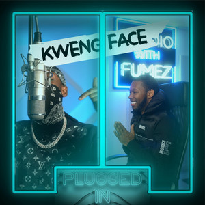 Kwengface x Fumez the Engineer - Plugged in, Pt. 2