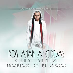Por Amar a Ciegas (DJ Acece Remix)
