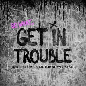 Get in Trouble (So What)