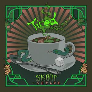 Tired by Skott, Shylde