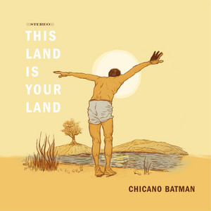 This Land Is Your Land - Chicano Batman