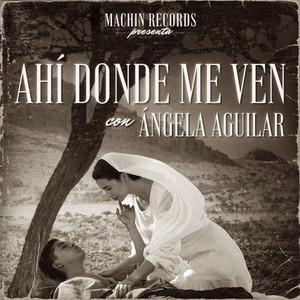 Ahí Donde Me Ven - Angela Aguilar
