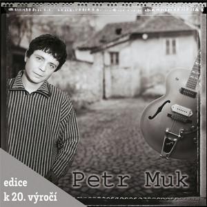 Petr Muk - Petr Muk (Edice k 20. vyroci)