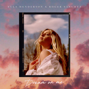 Ella Henderson X Roger Sanchez - Dream On Me