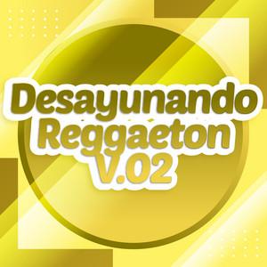 Desayunando Reggaeton V.02