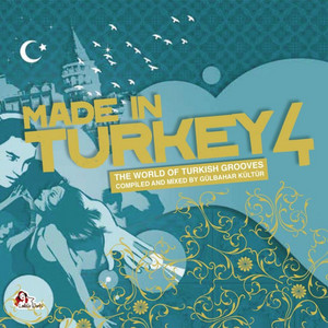 Made In Turkey, Vol. 4 (Compiled And Mixed By Gülbahar Kültür) album