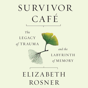 Survivor Café - The Legacy of Trauma and the Labyrinth of Memory (Unabridged)