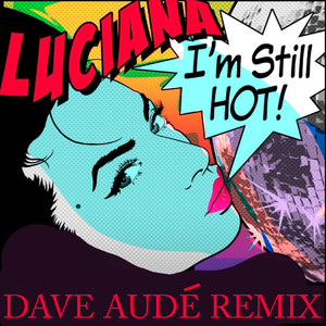 I'm Still Hot (Dave Audé Remix)