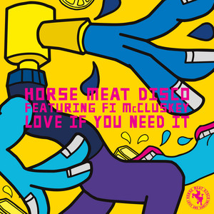 Horse Meat Disco Feat. Fi McCluskey - Love If You Need It