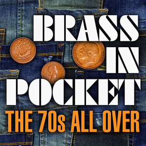 Brass In Pocket: The 70s All Over