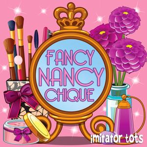 Fancy Nancy Chique by Imitator Tots