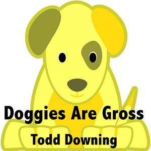 Doggies Are Gross