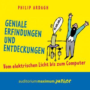 Geniale Erfindungen und Entdeckungen - Vom elektrischen Licht bis zum Computer (Ungekürzt) Audiobook