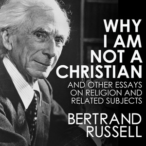 Why I Am Not a Christian (Unabridged)