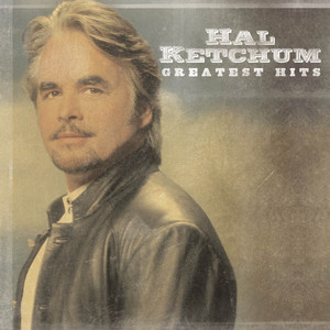 Greatest Hits - Hal Ketchum