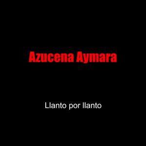 Llanto por Llanto by Azucena Aymara