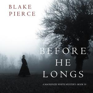 Before He Longs (A Mackenzie White Mystery—Book 10)