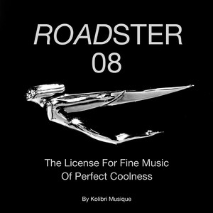 Roadster 08 - The License for Fine Music of Perfect Coolness - Presented by Kolibri Musique
