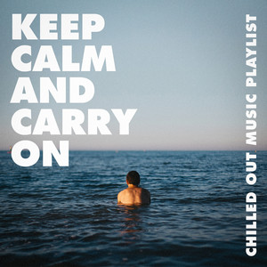 Keep Calm and Carry On - Chilled out Music Playlist album